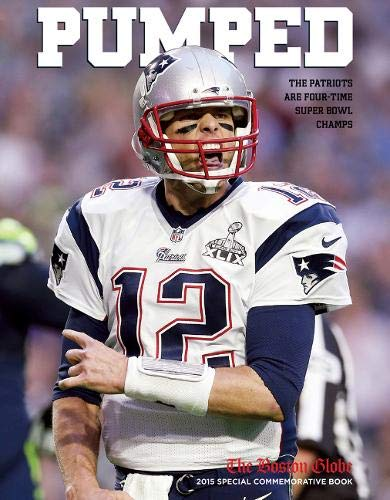 Pumped: The Patriots Are Four-Time Super Bowl Champs: Triumph Books; The Boston Globe