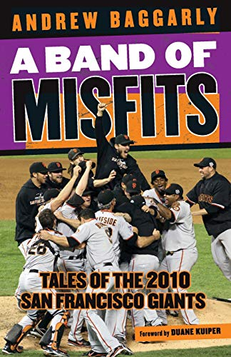 A Band of Misfits: Tales of the 2010 San Francisco Giants: Baggarly, Andrew