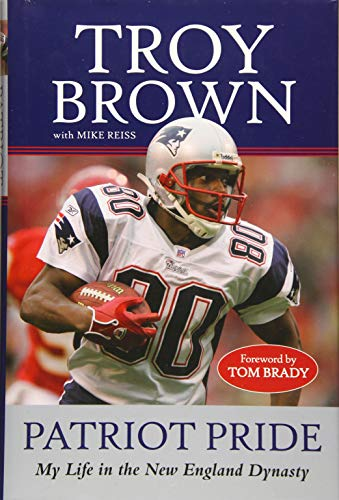 Patriot Pride: My Life in the New England Dynasty: Brown, Troy; Reiss, Mike