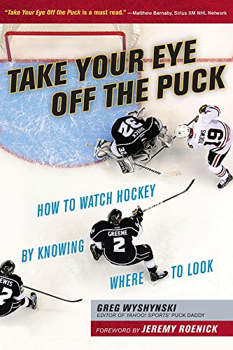 9781629371207: Take Your Eye Off the Puck: How to Watch Hockey By Knowing Where to Look