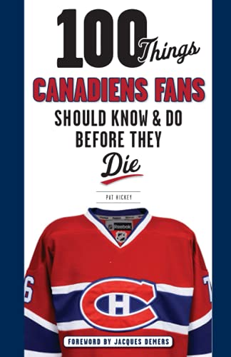9781629371429: 100 Things Canadiens Fans Should Know & Do Before They Die (100 Things...Fans Should Know)