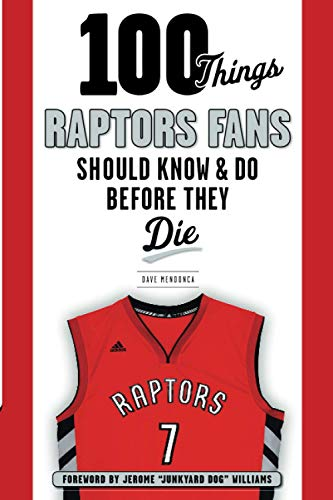 100 Things Raptors Fans Should Know & Do Before They Die (100 Things...Fans Should Know): ...