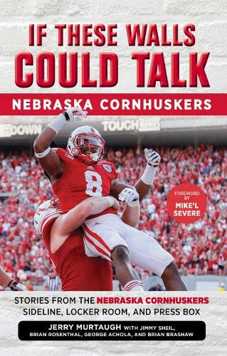 If These Walls Could Talk: Nebraska Cornhuskers: Stories from the Nebraska Cornhuskers Sideline, ...