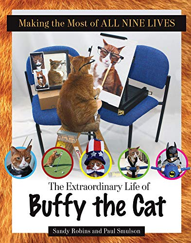 Making the Most of All Nine Lives: The Extraordinary Life of Buffy the Cat: Paul Smulson; Sandy ...