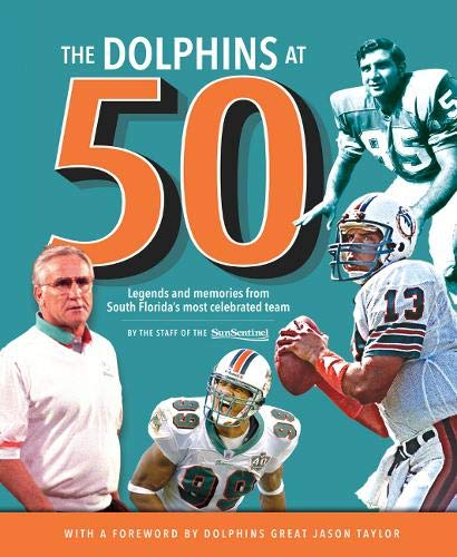 9781629371788: The Dolphins at 50: Legends and Memories from South Florida's Most Celebrated Team