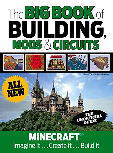 The Big Book of Building, Mods & Circuits: Minecraft(r)(TM) Imagine It . . . Create It . . . ...