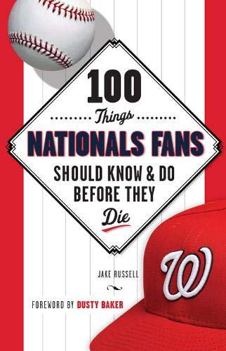 100 Things Nationals Fans Should Know & Do Before They Die (100 Things.Fans Should Know): Jake ...