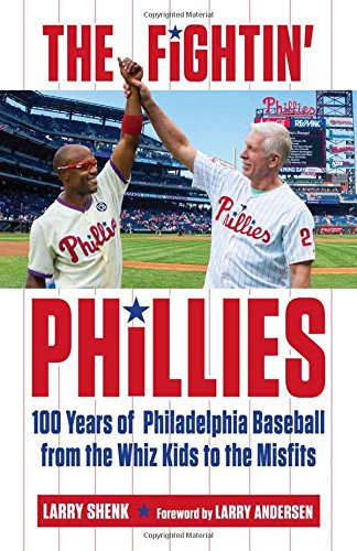 The Fightin' Phillies: 100 Years of Philadelphia Baseball from the Whiz Kids to the Misfits: ...