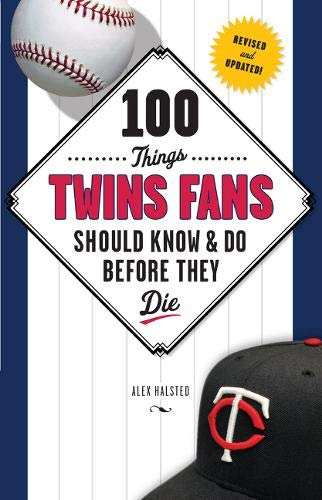100 Things Twins Fans Should Know & Do Before They Die (100 Things...Fans Should Know): Alex ...