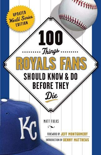 100 Things Royals Fans Should Know & Do Before They Die (100 Things...Fans Should Know): Matt ...