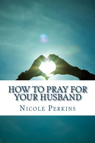 How to Pray for Your Husband: Bless Your Husband Everyday (Christian Family's Blessings) (...