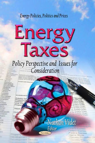 Energy Taxes: Policy Perspective and Issues for Consideration (Energy Policies, Politics and Prices...