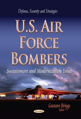 U.S. Air Force Bombers: Sustainment and Modernization Issues (Defense, Security and Strategies)