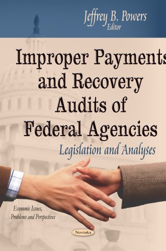Improper Payments and Recovery Audits of Federal Agencies: Legislation and Analyses (Economic ...
