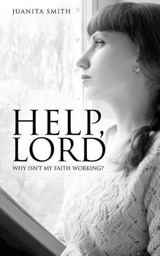 9781629525693: Help, Lord: Why Isn't My Faith Working?