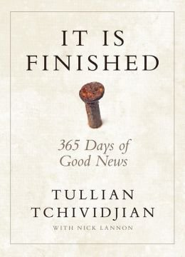 It Is Finished: 365 Days of Good News: Tchividjian, Tullian; Lannon, Nick