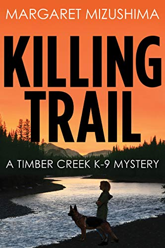 Killing Trail: A Timber Creek K-9 Mystery: Mizushima, Margaret