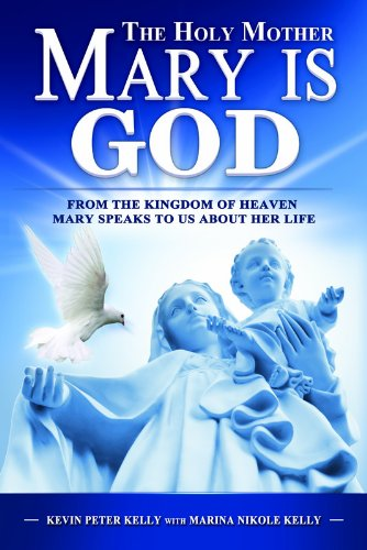 The Holy Mother Mary Is GOD: Kevin Peter Kelly