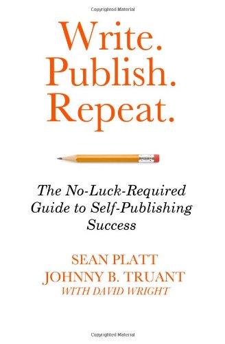 9781629550145: Write. Publish. Repeat.: The No-Luck Guide to Self-Publishing Success
