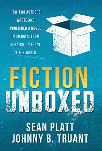9781629550343: Fiction Unboxed: How Two Authors Wrote and Published a Book in 30 Days, From Scratch, In Front of the World