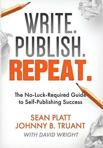 9781629550367: Write. Publish. Repeat.: The No-Luck-Required Guide to Self-Publishing Success
