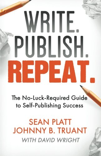 9781629550527: Write. Publish. Repeat.: The No-Luck-Required Guide to Self-Publishing Success