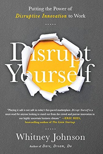 9781629560526: Disrupt Yourself: Putting the Power of Disruptive Innovation to Work