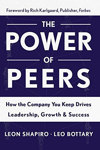 9781629561202: Power of Peers: How the Company You Keep Drives Leadership, Growth, and Success
