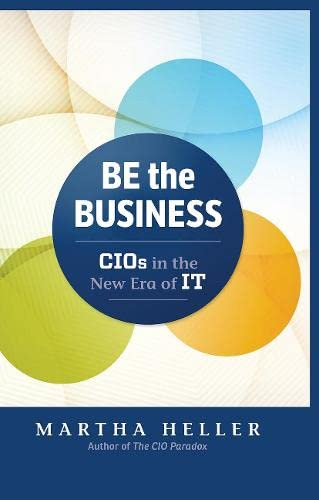 9781629561325: Be the Business: CIOs in the New Era of IT