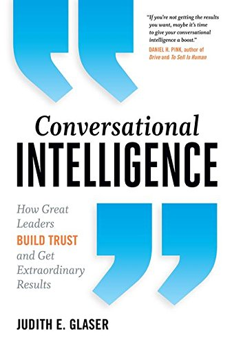 9781629561431: Conversational Intelligence: How Great Leaders Build Trust and Get Extraordinary Results