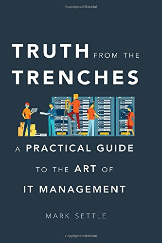 9781629561936: Truth from the Trenches: A Practical Guide to the Art of It Management