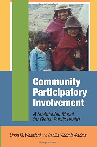 Community Participatory Involvement: A Sustainable Model for Global Public Health (Paperback): ...