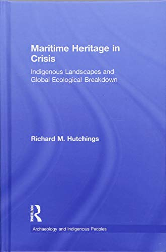 Maritime Heritage in Crisis: Indigenous Landscapes and: Richard M. Hutchings