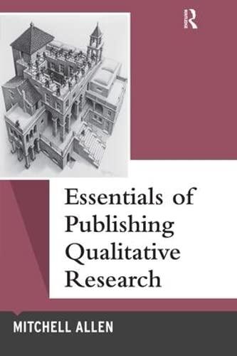 Essentials of Publishing Qualitative Research (Qualitative Essentials): Mitchell Allen