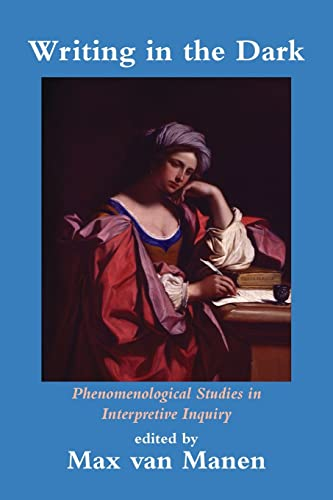 9781629584225: Writing in the Dark: Phenomenological Studies in Interpretive Inquiry