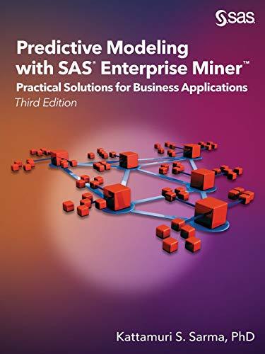 Predictive Modeling with SAS Enterprise Miner: Practical: Kattamuri S Sarma