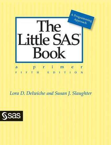 The Little SAS Book: A Primer, Fifth Edition: Lora D. Delwiche