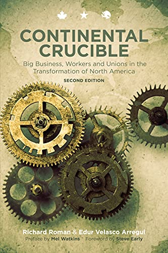 Continental Crucible: Big Business, Workers and Unions in the Transformation of North America: ...