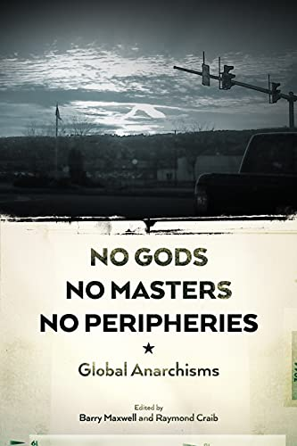 9781629630984: No Gods, No Masters, No Peripheries: Global Anarchisms