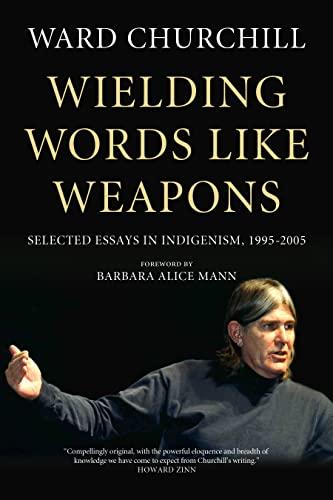 9781629634517: Wielding Words Like Weapons: Selected Essays in Indigenism, 1995–2005