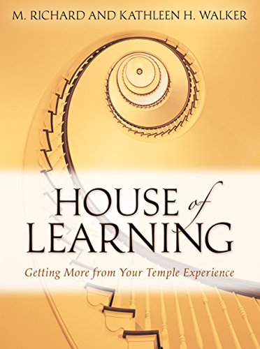 House of Learning: Getting More from Your Temple Experience: M. Richard Walker