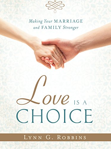 9781629720869: Love is a Choice: Making Your Marriage and Family Stronger
