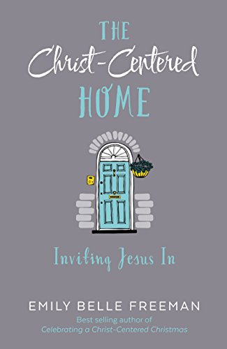 9781629721552: The Christ-Centered Home: Inviting Jesus In