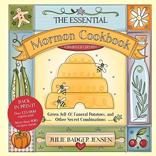 The Essential Mormon Cookbook, Combined Edition: Julie Badger Jensen