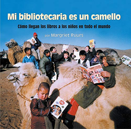 My Librarian Is a Camel: How Books Are Brought to Children Around the World: Ruurs, Margriet