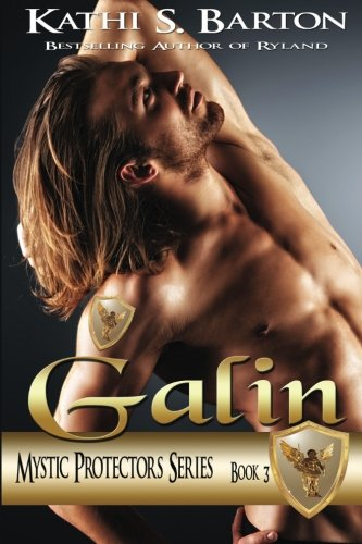 Galin: Mystic Protectors (Mystic Protectors Series) (Volume 3): Kathi S. Barton