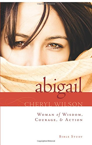Abigail: Woman of Wisdom, Courage, & Action!: Wilson, Cheryl
