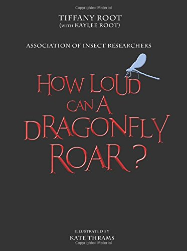 How Loud Can a Dragonfly Roar?: Tiffany Root