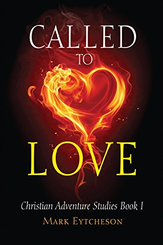Called to Love (Christian Adventure Studies): Mark Eytcheson