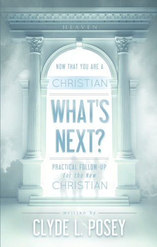Now That You Are a Christian, What's Next?: Posey, Clyde L.